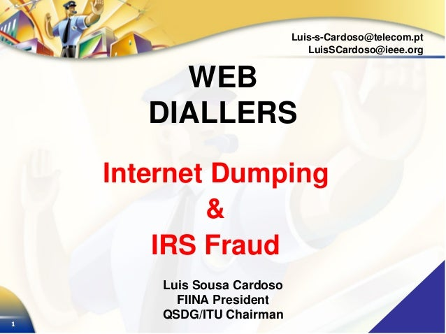 1 Luis-s-Cardoso@telecom.pt LuisSCardoso@ieee.org Internet Dumping & IRS Fraud Luis Sousa Cardoso FIINA President QSDG/ITU...