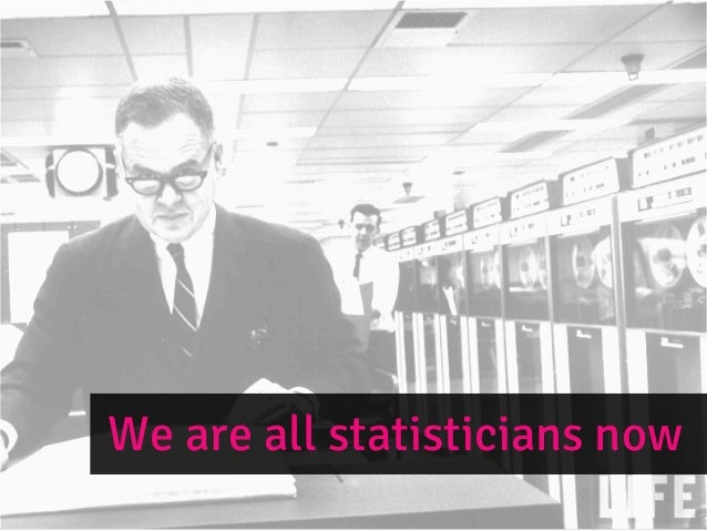 We are all statisticians now