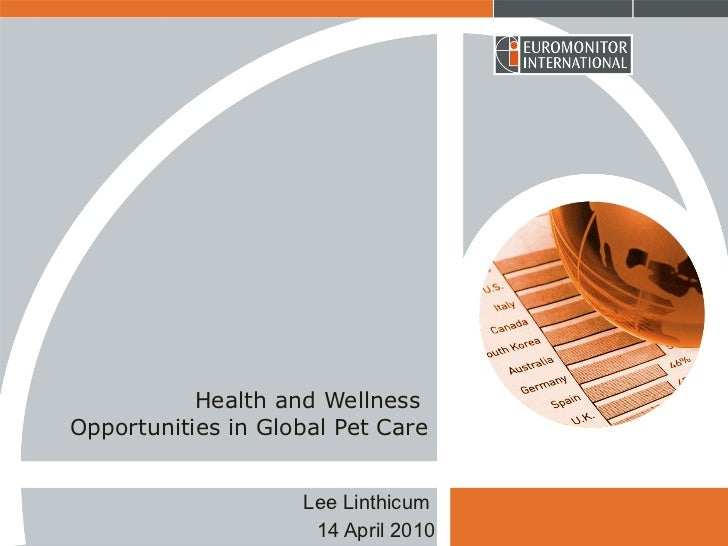 Health and Wellness  Opportunities in Global Pet Care Lee Linthicum  14 April 2010