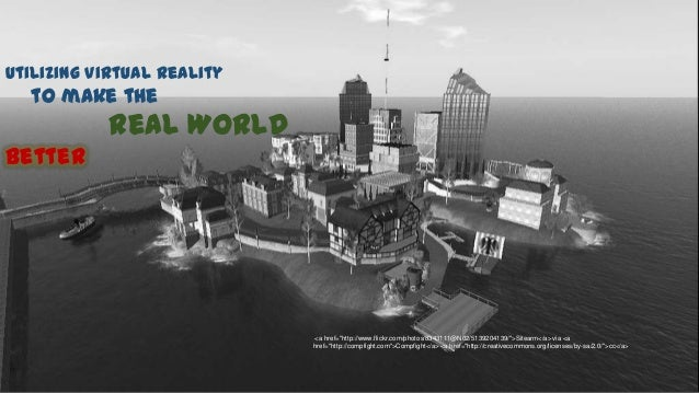 "Utilizing Virtual Reality  to make the           Real WorldBetter                            <a href=""http://www.flickr.co..."