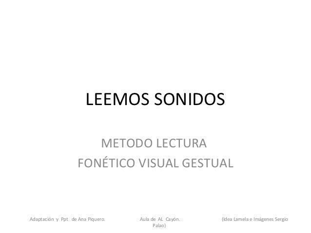 LEEMOS SONIDOS                       METODO LECTURA                    FONÉTICO VISUAL GESTUALAdaptación y Ppt de Ana Piqu...