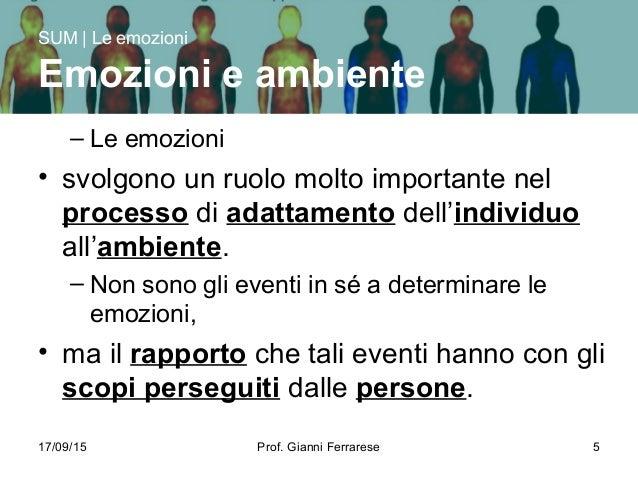 17/09/15 Prof. Gianni Ferrarese 5 – Le emozioni • svolgono un ruolo molto importante nel processo di adattamento dell'indi...
