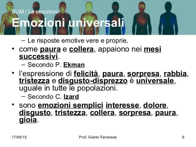 17/09/15 Prof. Gianni Ferrarese 9 – Le risposte emotive vere e proprie, • come paura e collera, appaiono nei mesi successi...