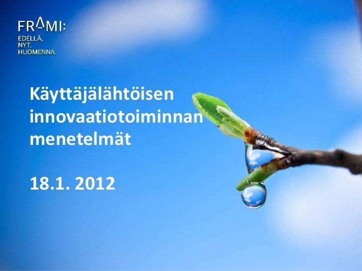 Käyttäjälähtöiseninnovaatiotoiminnanmenetelmät18.1. 2012