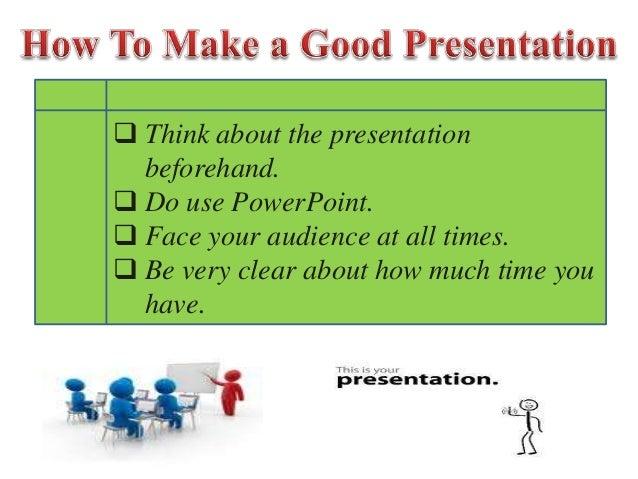 how to do a good presentation. Black Bedroom Furniture Sets. Home Design Ideas