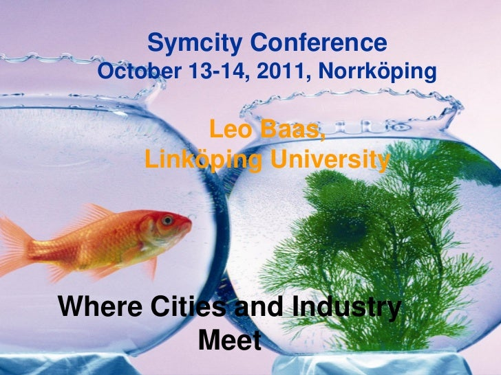 Symcity Conference  October 13-14, 2011, Norrköping           Leo Baas,      Linköping UniversityWhere Cities and Industry...