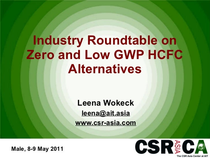 Industry Roundtable on Zero and Low GWP HCFC Alternatives Leena Wokeck [email_address] www.csr-asia.com Male, 8-9 May 2011