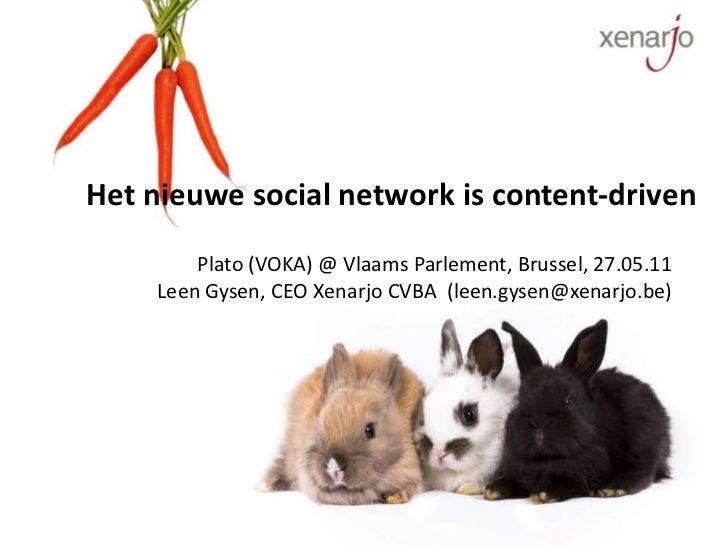Het nieuwe social network is content-driven <br />Plato (VOKA) @ Vlaams Parlement, Brussel, 27.05.11<br />Leen Gysen, CEO ...