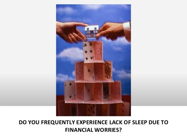 DO YOU FREQUENTLY EXPERIENCE LACK OF SLEEP DUE TO              FINANCIAL WORRIES?