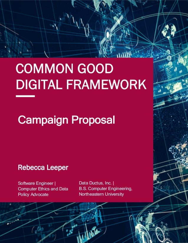 1 COMMON GOOD DIGITAL FRAMEWORK Campaign Proposal Data Ductus, Inc. | B.S. Computer Engineering, Northeastern University S...