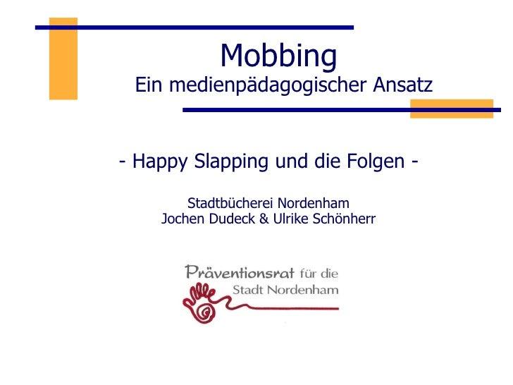 Mobbing  Ein medienpädagogischer Ansatz - Happy Slapping und die Folgen - Stadtbücherei Nordenham Jochen Dudeck & Ulrike S...