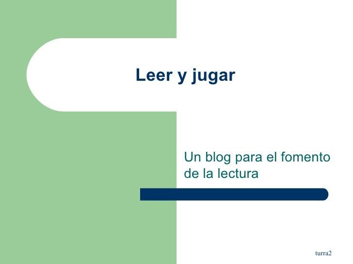 Leer y jugar Un blog para el fomento de la lectura