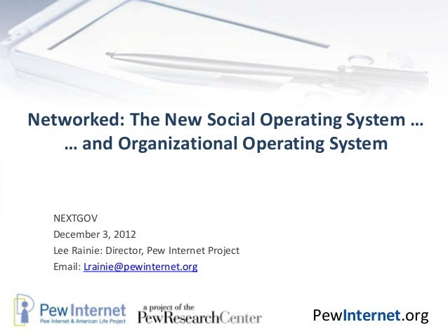 Networked: The New Social Operating System …   … and Organizational Operating System  NEXTGOV  December 3, 2012  Lee Raini...