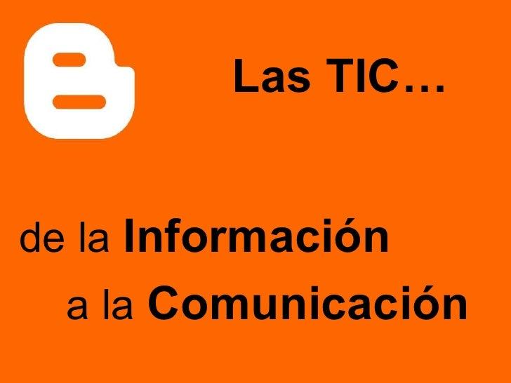 de la   Información a la   Comunicación Las TIC…