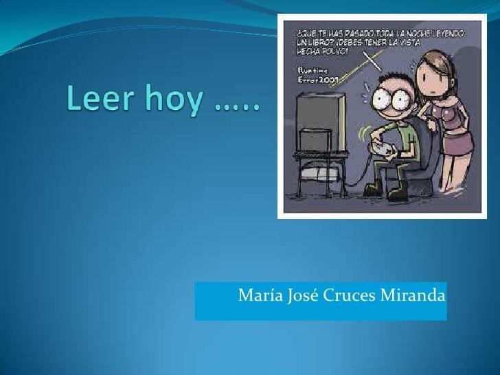 Leer hoy …..<br />María José Cruces Miranda<br />