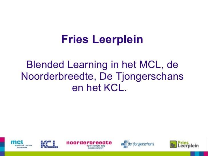 Fries Leerplein Blended Learning in het MCL, de Noorderbreedte, De Tjongerschans en het KCL.