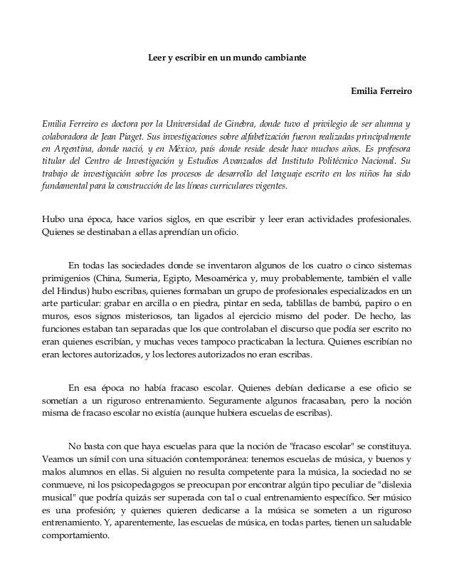 Leer y escribir en un mundo cambiante Emilia Ferreiro Emilia Ferreiro es doctora por la Universidad de Ginebra, donde tuvo...