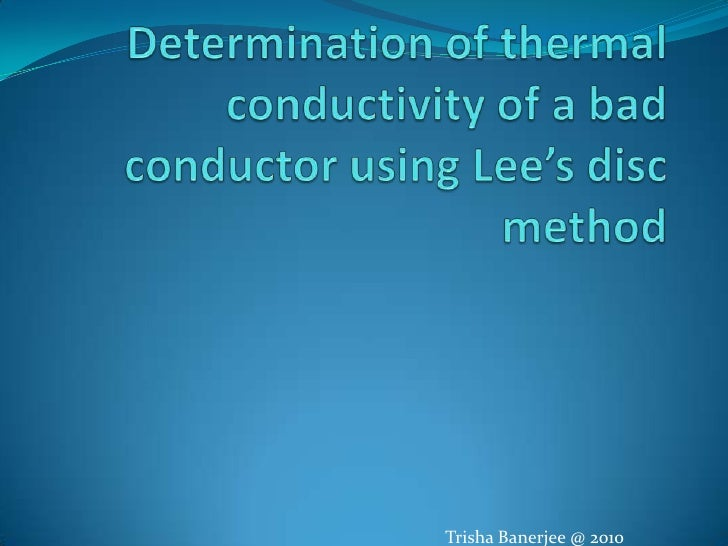Determination of thermal conductivity of a bad conductor using Lee's disc method<br />Trisha Banerjee @ 2010<br />