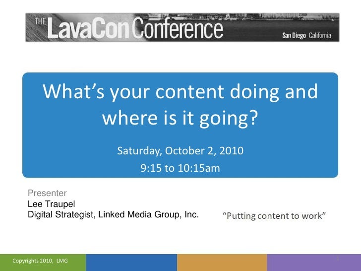 What's your content doing and where is it going?<br />1<br />Saturday, October 2, 2010<br />9:15 to 10:15am<br />Presenter...