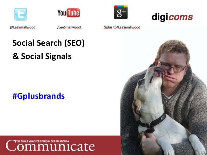 Social Search (SEO)& Social Signals#Gplusbrands