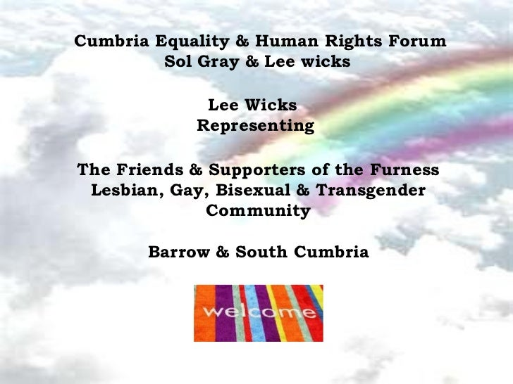 Cumbria Equality & Human Rights Forum         Sol Gray & Lee wicks             Lee Wicks            RepresentingThe Friend...
