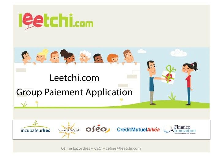 Leetchi.com Group Paiement Application              CélineLazorthes–CEO–celine@leetchi.com