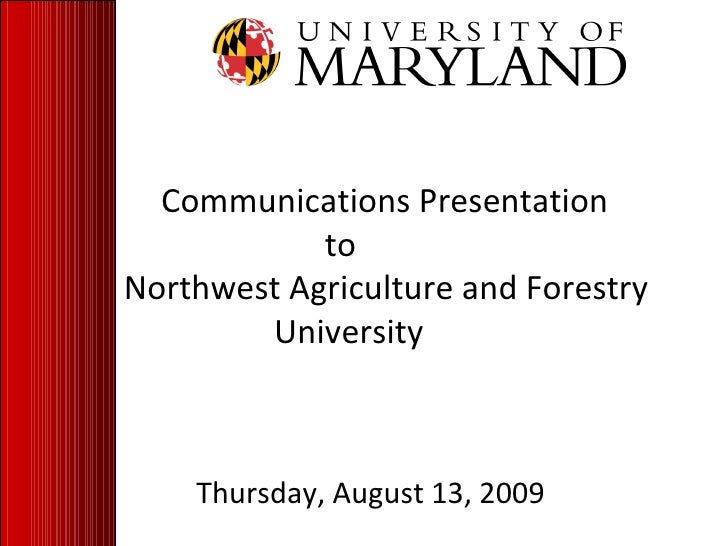 Communications Presentation  to  Northwest Agriculture and Forestry  University Thursday, August 13, 2009