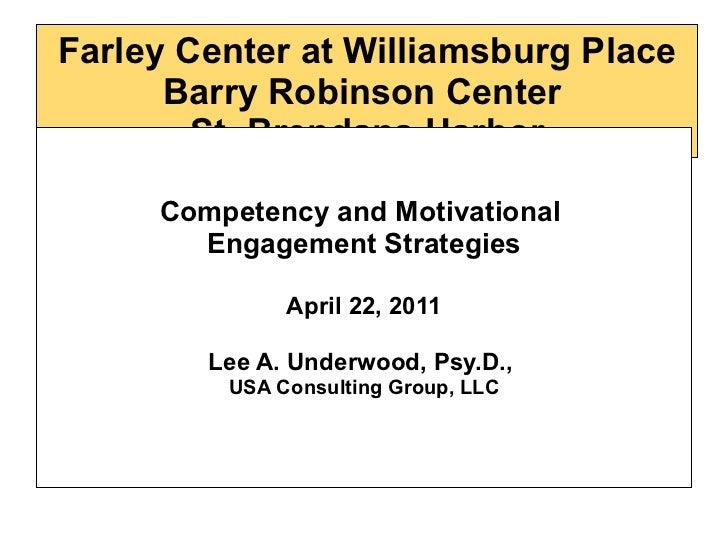 Farley Center at Williamsburg Place Barry Robinson Center  St. Brendans Harbor <ul><li>Competency and Motivational  </li><...
