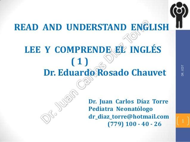 DR.JCDT1Dr. Juan Carlos Díaz TorrePediatra Neonatólogodr_diaz_torre@hotmail.com(779) 100 - 40 - 26READ AND UNDERSTAND ENGL...
