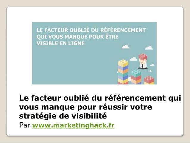 Le facteur oublié du référencement qui vous manque pour réussir votre stratégie de visibilité Par www.marketinghack.fr