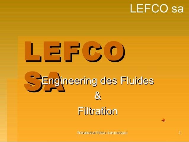 Présentation Filtres AutomatiquesPrésentation Filtres Automatiques 11 LEFCO sa LEFCOLEFCO SASAEngineering des FluidesEngin...