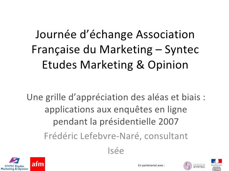 Journée d'échange Association Française du Marketing – Syntec Etudes Marketing & Opinion Une grille d'appréciation des alé...