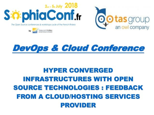 DevOps & Cloud Conference HYPER CONVERGED INFRASTRUCTURES WITH OPEN SOURCE TECHNOLOGIES : FEEDBACK FROM A CLOUD/HOSTING SE...