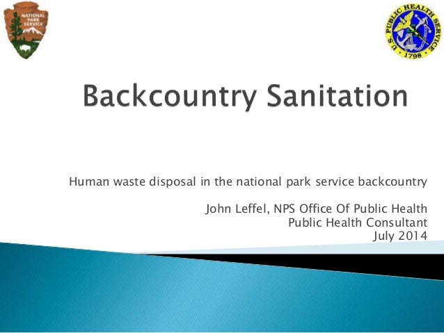 Human waste disposal in the national park service backcountry John Leffel, NPS Office Of Public Health Public Health Consu...