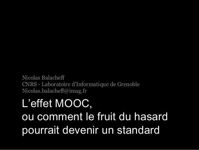 Nicolas Balacheff  CNRS - Laboratoire d'Informatique de Grenoble  Nicolas.balacheff@imag.fr  L'effet MOOC,  ou comment le ...