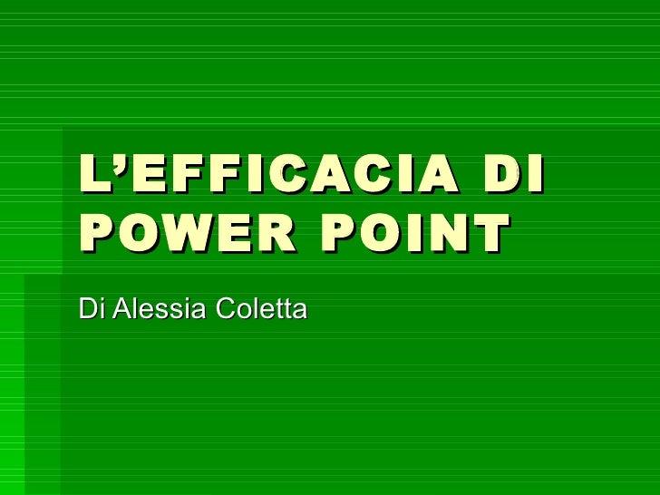 L'EFFICACIA DI POWER POINT Di Alessia Coletta