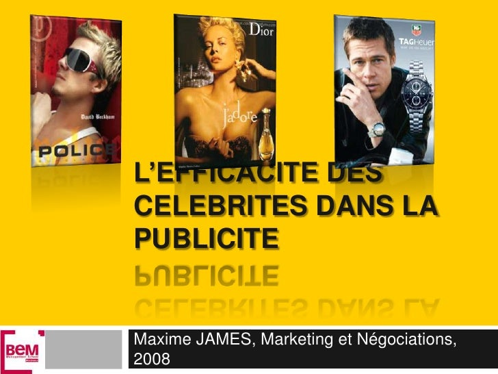 L'EFFICACITE DES CELEBRITES DANS LA PUBLICITE<br />Maxime JAMES, Marketing et Négociations, 2008<br />