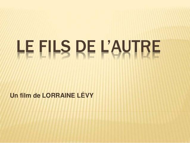 LE FILS DE L'AUTRE Un film de LORRAINE LÉVY