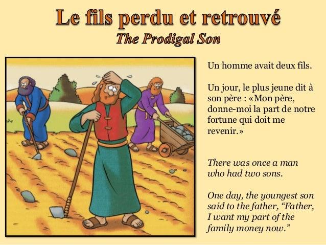 Un homme avait deux fils.Un jour, le plus jeune dit àson père : «Mon père,donne-moi la part de notrefortune qui doit merev...