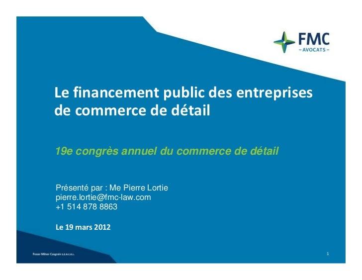 Lefinancementpublicdesentreprisesdecommercededétail19e congrès annuel du commerce de détailPrésenté par : Me Pierr...