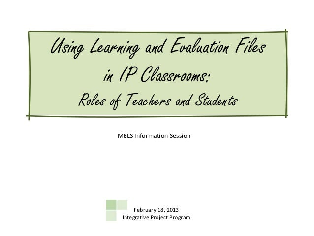 Using Learning and Evaluation Files        in IP Classrooms:    Roles of Teachers and Students           MELS Information ...