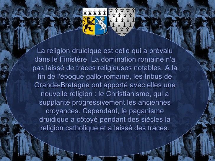 La religion druidique est celle qui a prévalu dans le Finistère. La domination romaine n'a pas laissé de traces religieuse...