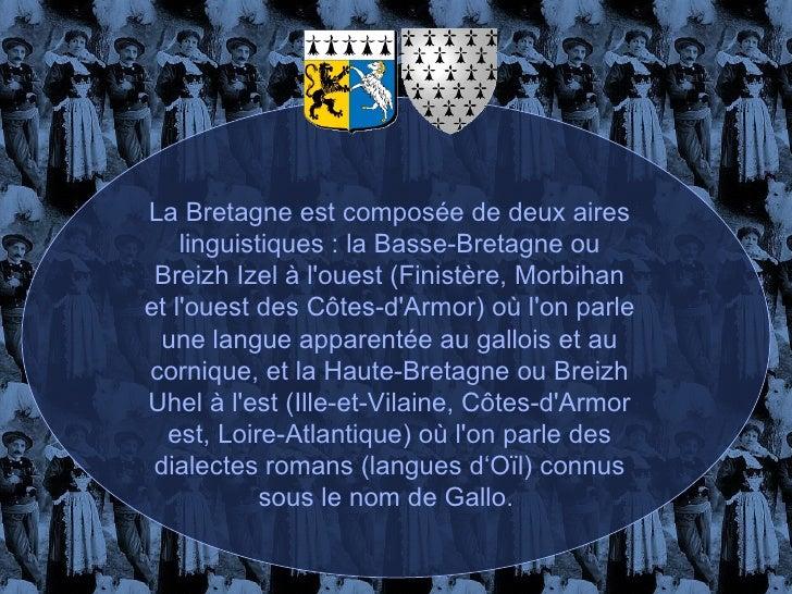 La Bretagne est composée de deux aires linguistiques : la Basse-Bretagne ou Breizh Izel à l'ouest (Finistère, Morbihan et ...