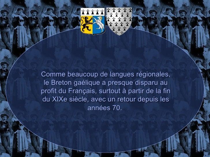 Comme beaucoup de langues régionales, le Breton gaélique a presque disparu au profit du Français, surtout à partir de la f...