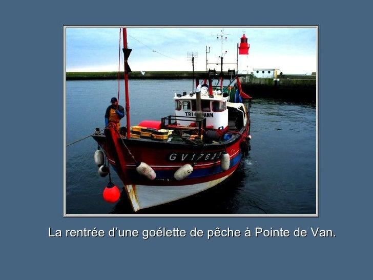 La rentrée d'une goélette de pêche à Pointe de Van.