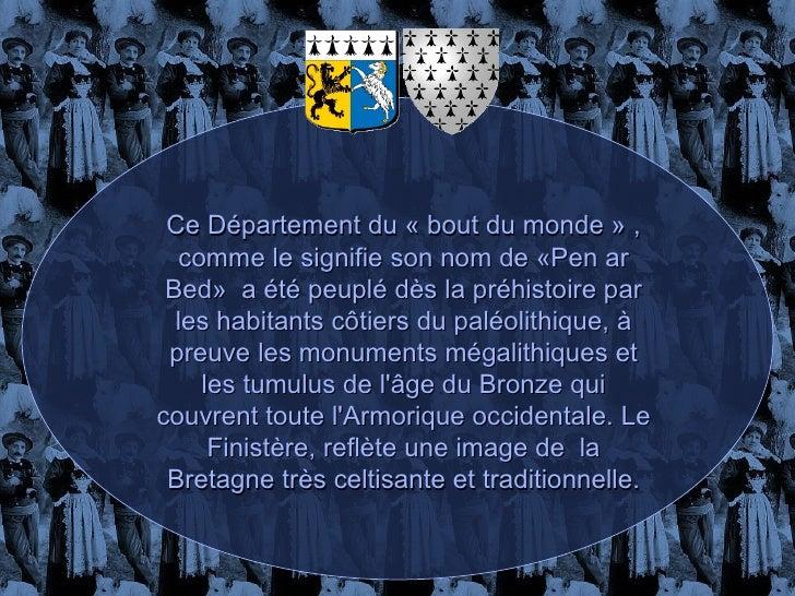 Ce Département du «bout du monde» , comme le signifie son nom de «Pen ar Bed»  a été peuplé dès la préhistoire par les h...