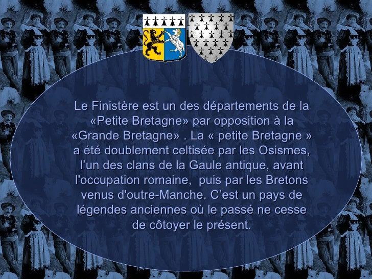 Le Finistère est un des départements de la «Petite Bretagne» par opposition à la «Grande Bretagne» . La «petite Bretagne...