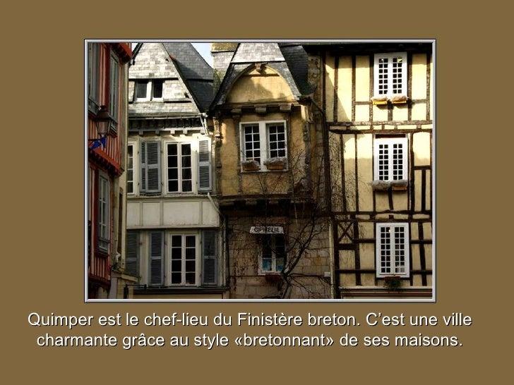 Quimper est le chef-lieu du Finistère breton. C'est une ville charmante grâce au style «bretonnant» de ses maisons.