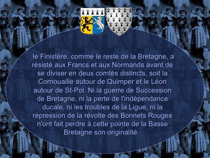 le Finistère, comme le reste de la Bretagne, a résisté aux Francs et aux Normands avant de se diviser en deux comtés disti...