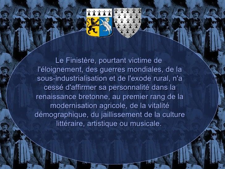 Le Finistère, pourtant victime de  l'éloignement, des guerres mondiales, de la sous-industrialisation et de l'exode rural,...